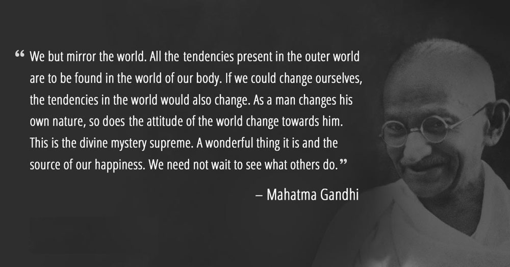 Gandhi - Be the change you want to see in the world